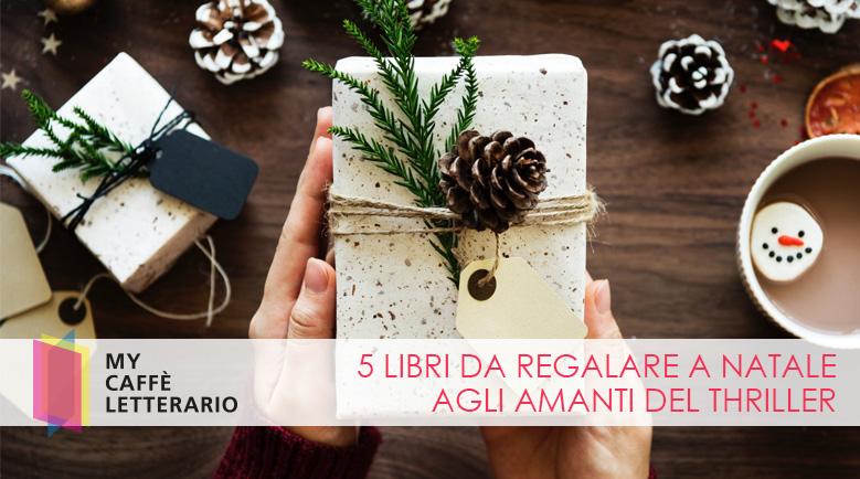 5 libri da regalare a Natale agli amanti del thrillerl