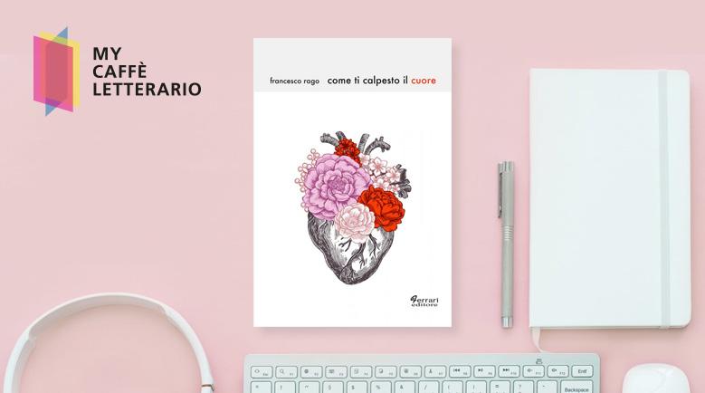 recensione Come ti calpesto il cuore di Francesco Rago