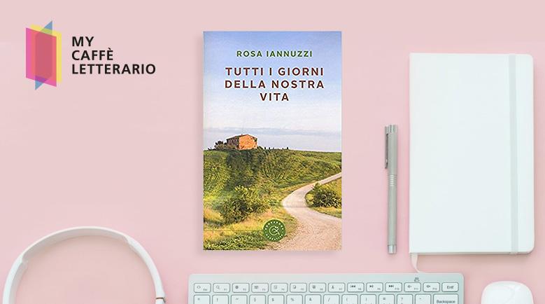recensione Tutti i giorni della nostra vita di Rosa Iannuzzi