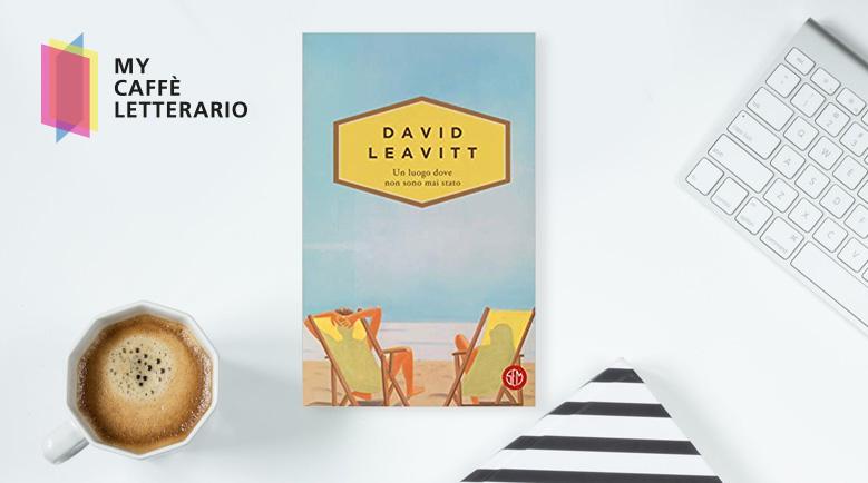 Recensione Un luogo dove non sono mai stato David Leavitt